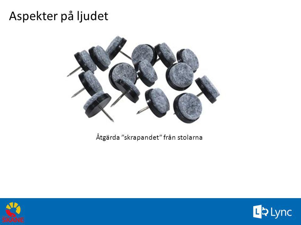 Aspekter på ljudet Åtgärda skrapandet från stolarna 4/3/2017 2:50 PM