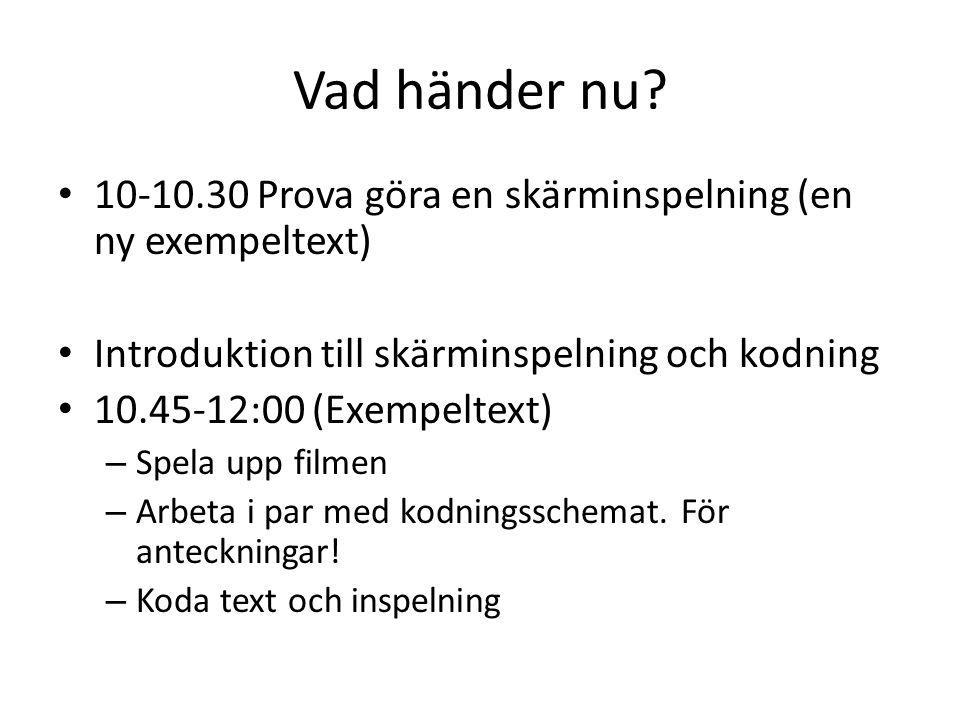 Vad händer nu 10-10.30 Prova göra en skärminspelning (en ny exempeltext) Introduktion till skärminspelning och kodning.