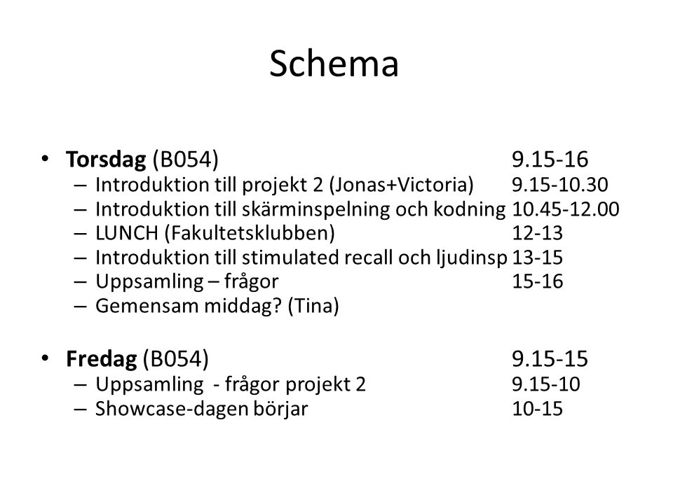 Schema Torsdag (B054) 9.15-16 Fredag (B054) 9.15-15