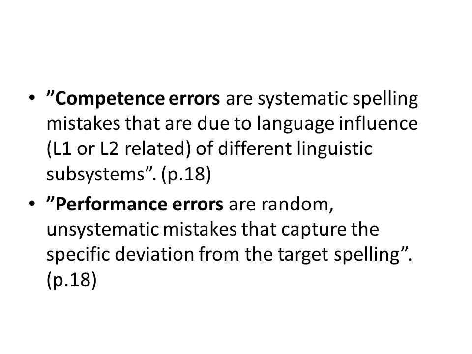 Competence errors are systematic spelling mistakes that are due to language influence (L1 or L2 related) of different linguistic subsystems . (p.18)