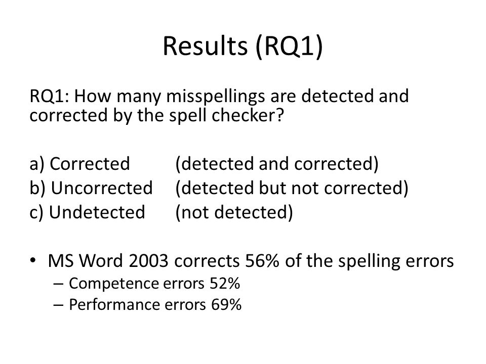 Results (RQ1) RQ1: How many misspellings are detected and corrected by the spell checker a) Corrected (detected and corrected)