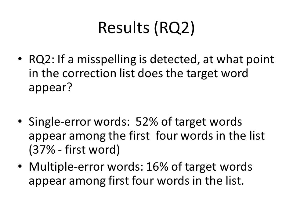 Results (RQ2) RQ2: If a misspelling is detected, at what point in the correction list does the target word appear