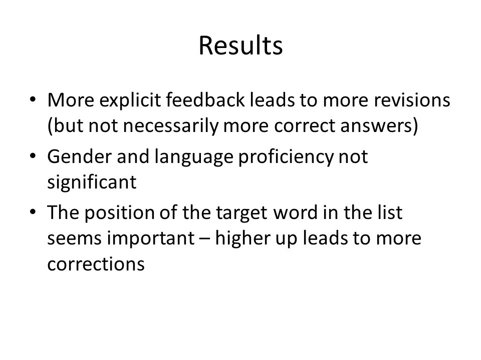 Results More explicit feedback leads to more revisions (but not necessarily more correct answers) Gender and language proficiency not significant.