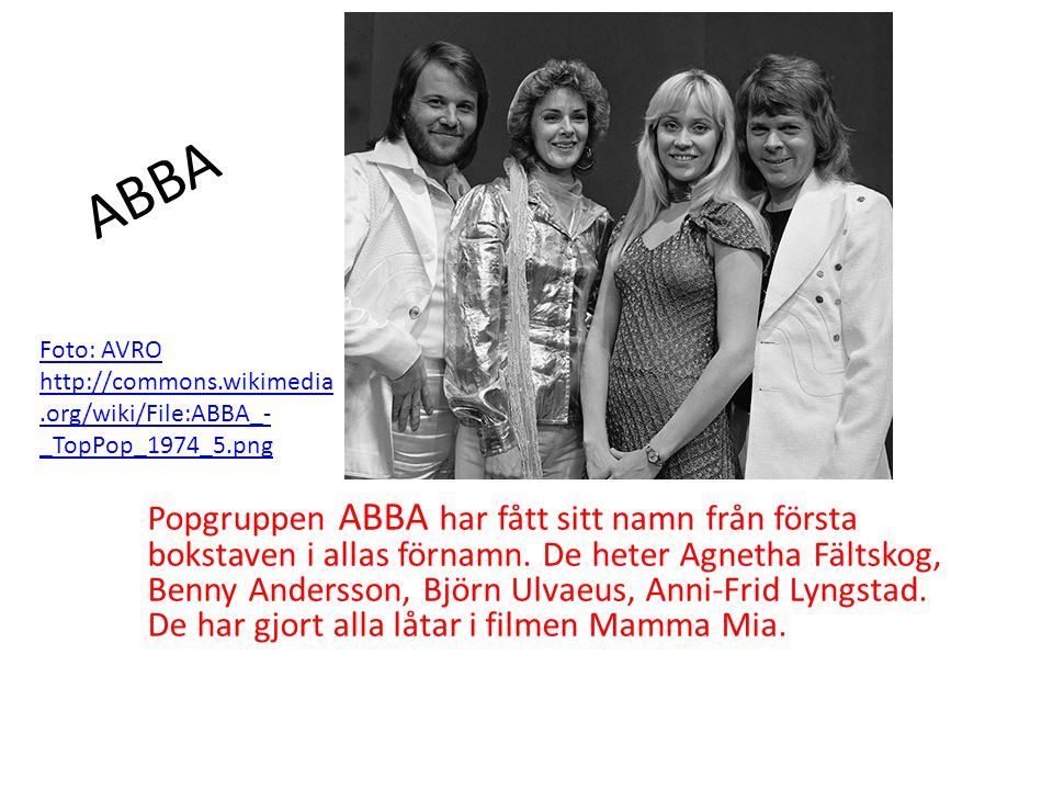ABBA Foto: AVRO http://commons.wikimedia.org/wiki/File:ABBA_-_TopPop_1974_5.png.