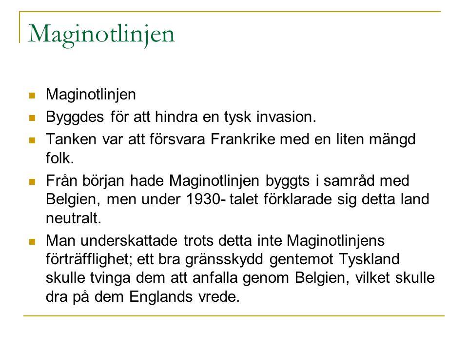 Maginotlinjen Maginotlinjen Byggdes för att hindra en tysk invasion.