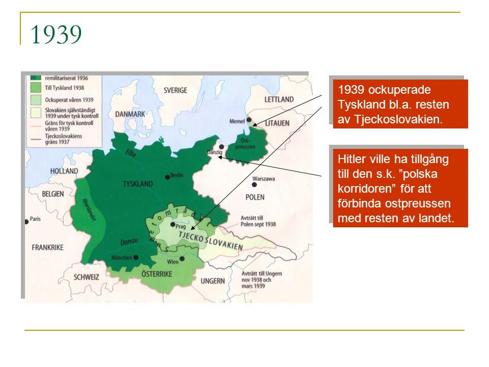 1939 1939 ockuperade Tyskland bl.a. resten av Tjeckoslovakien.