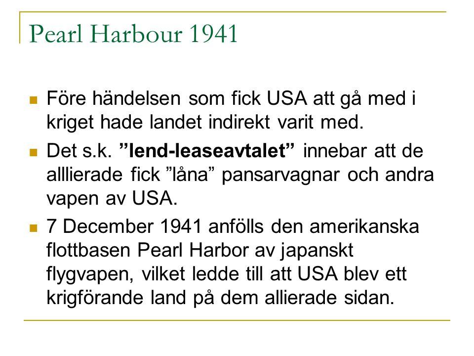 Pearl Harbour 1941 Före händelsen som fick USA att gå med i kriget hade landet indirekt varit med.