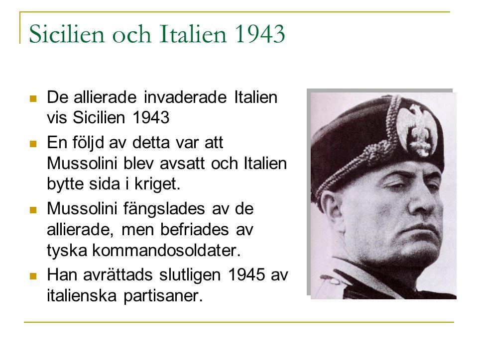 Sicilien och Italien 1943 De allierade invaderade Italien vis Sicilien 1943.