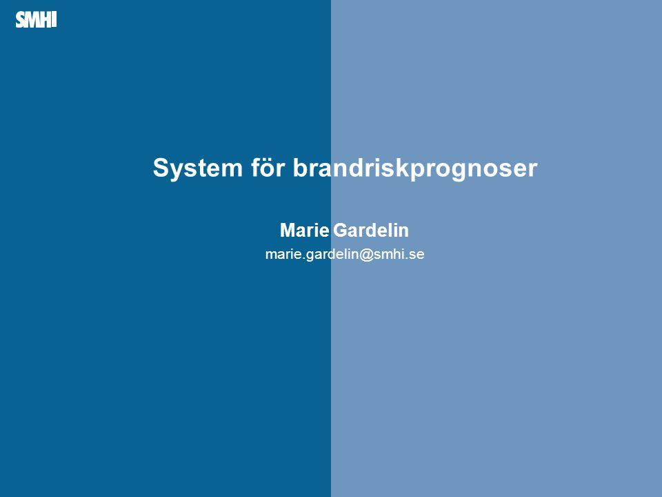 System för brandriskprognoser Marie Gardelin marie.gardelin@smhi.se
