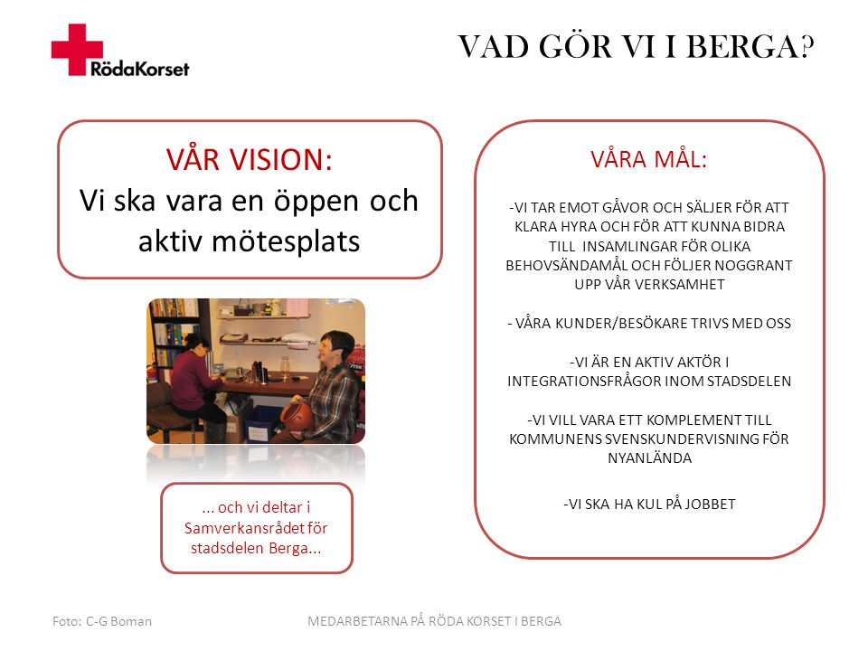 VÅRA MÅL: VÅR VISION: Vi ska vara en öppen och aktiv mötesplats