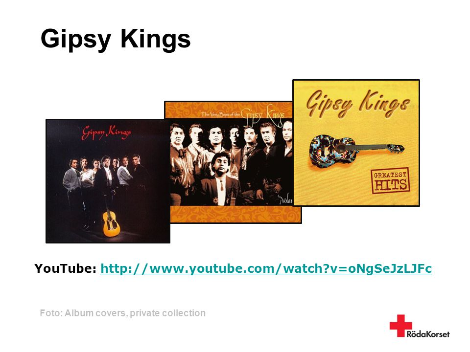 Gipsy Kings YouTube: http://www.youtube.com/watch v=oNgSeJzLJFc