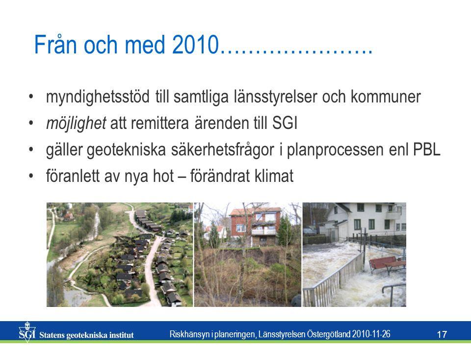 Från och med 2010…………………. myndighetsstöd till samtliga länsstyrelser och kommuner. möjlighet att remittera ärenden till SGI.
