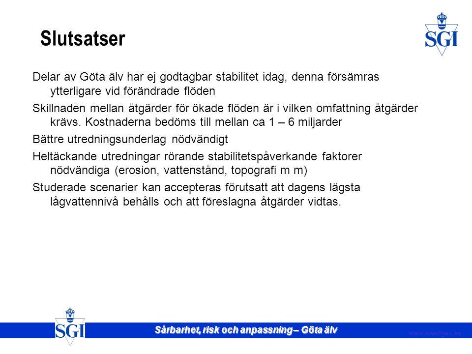 Slutsatser Delar av Göta älv har ej godtagbar stabilitet idag, denna försämras ytterligare vid förändrade flöden.
