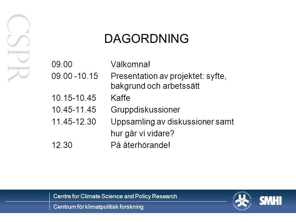 DAGORDNING 09.00 Välkomna! 09.00 -10.15 Presentation av projektet: syfte, bakgrund och arbetssätt.