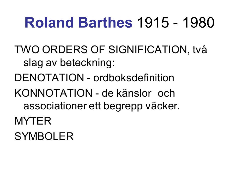 Roland Barthes 1915 - 1980 TWO ORDERS OF SIGNIFICATION, två slag av beteckning: DENOTATION - ordboksdefinition.