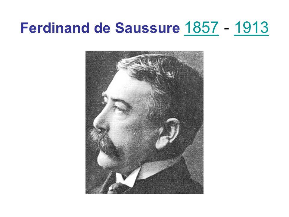 Ferdinand de Saussure 1857 - 1913