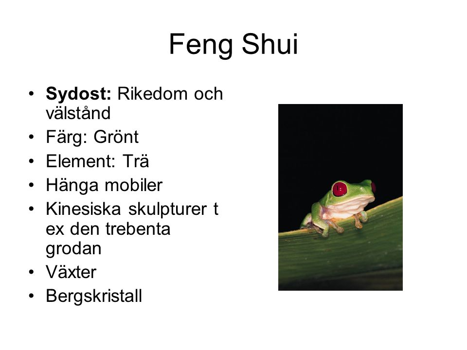 Feng Shui Sydost: Rikedom och välstånd Färg: Grönt Element: Trä