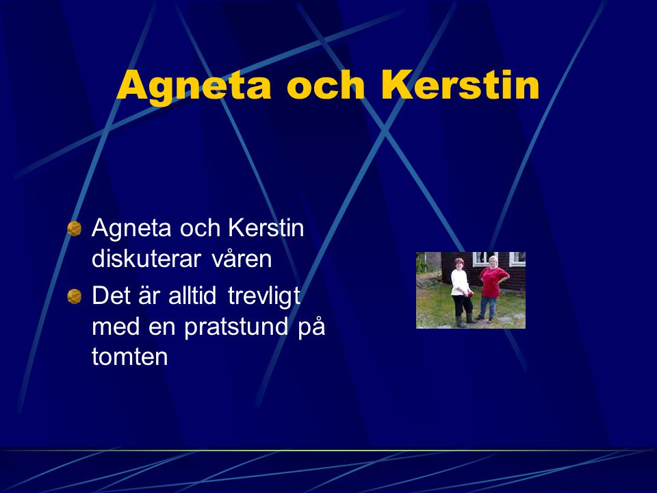 Agneta och Kerstin Agneta och Kerstin diskuterar våren