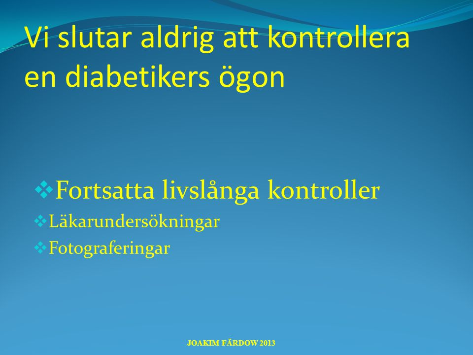 Vi slutar aldrig att kontrollera en diabetikers ögon
