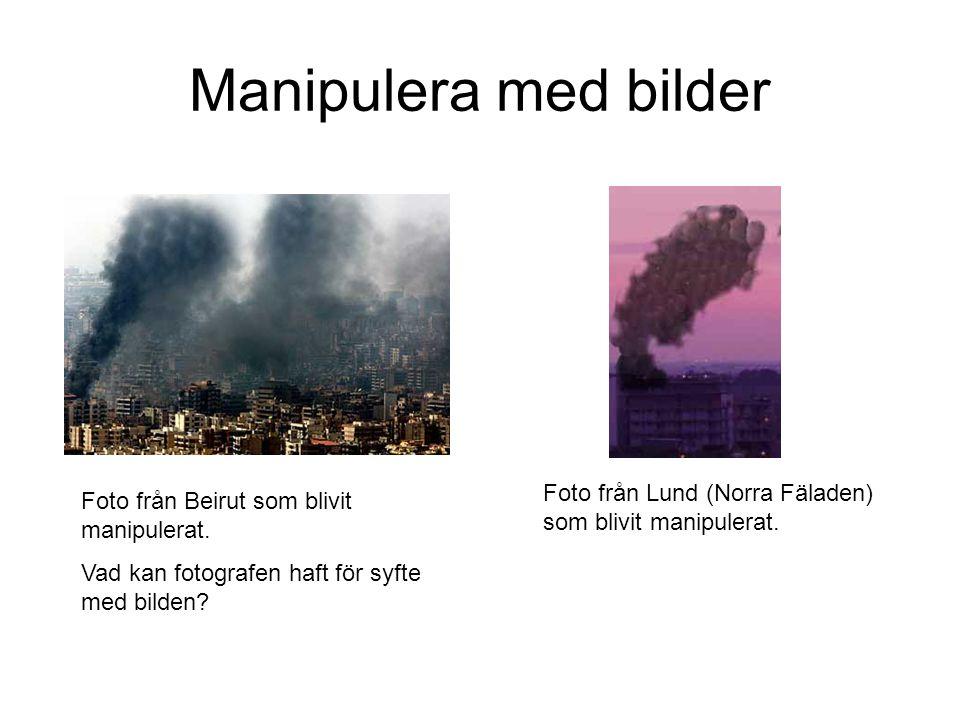 Manipulera med bilder Foto från Lund (Norra Fäladen) som blivit manipulerat. Foto från Beirut som blivit manipulerat.