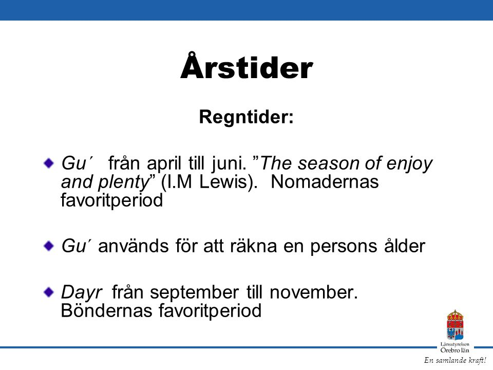 Årstider Regntider: Gu´ från april till juni. The season of enjoy and plenty (I.M Lewis). Nomadernas favoritperiod.