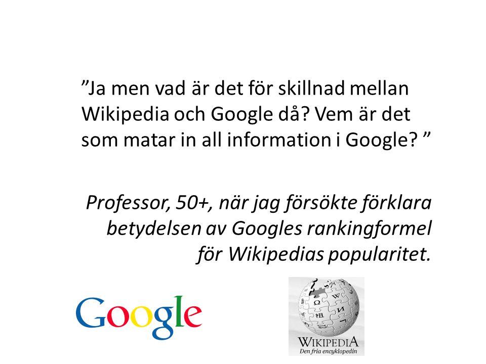 Ja men vad är det för skillnad mellan Wikipedia och Google då