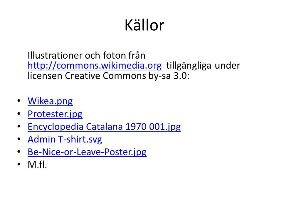 Källor Illustrationer och foton från http://commons.wikimedia.org tillgängliga under licensen Creative Commons by-sa 3.0: