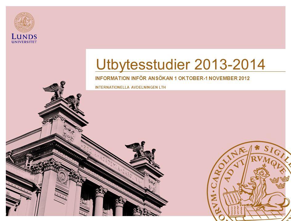 Utbytesstudier 2013-2014 information INFÖR ANSÖKAN 1 OKTober-1 NOVember 2012. internationella avdelningen lth.