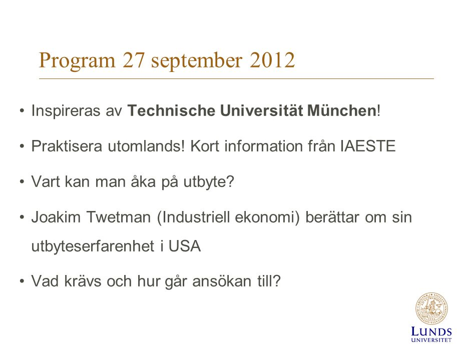 Program 27 september Inspireras av Technische Universität München! Praktisera utomlands! Kort information från IAESTE.