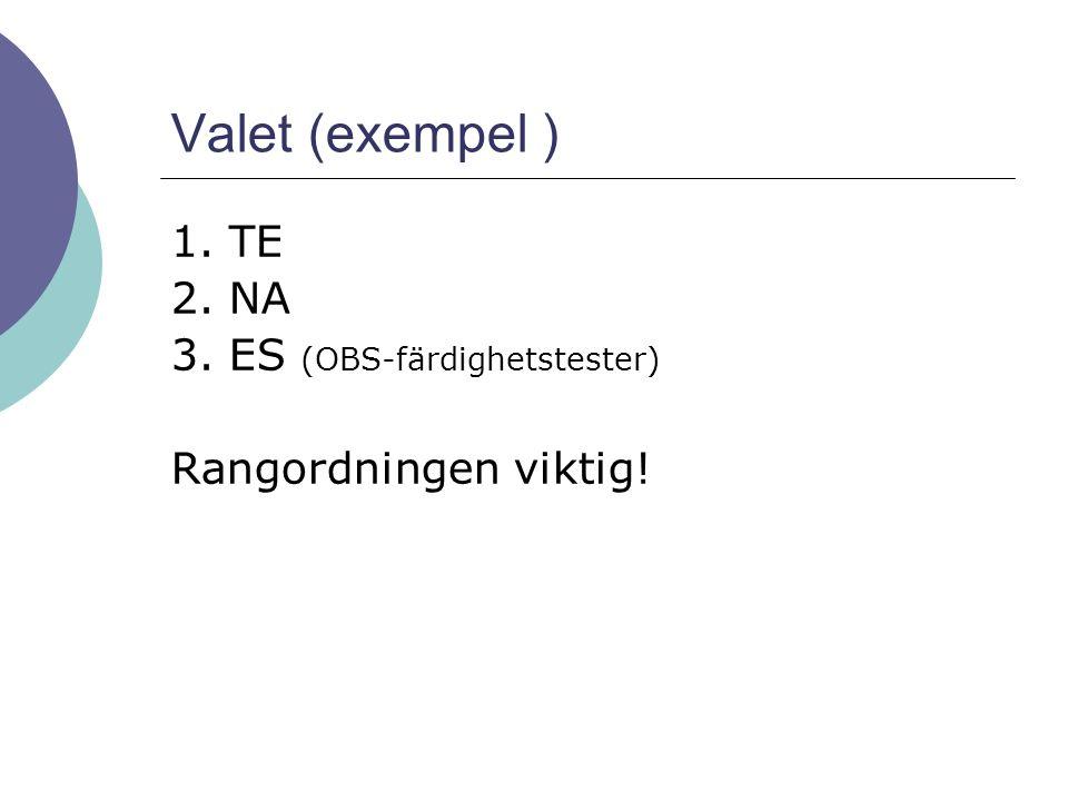 Valet (exempel ) 1. TE 2. NA 3. ES (OBS-färdighetstester)