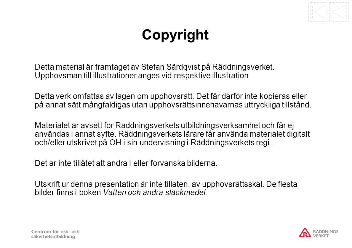 Copyright Detta material är framtaget av Stefan Särdqvist på Räddningsverket. Upphovsman till illustrationer anges vid respektive illustration.