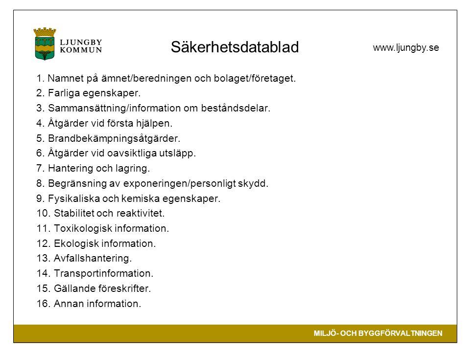 Säkerhetsdatablad 1. Namnet på ämnet/beredningen och bolaget/företaget. 2. Farliga egenskaper. 3. Sammansättning/information om beståndsdelar.