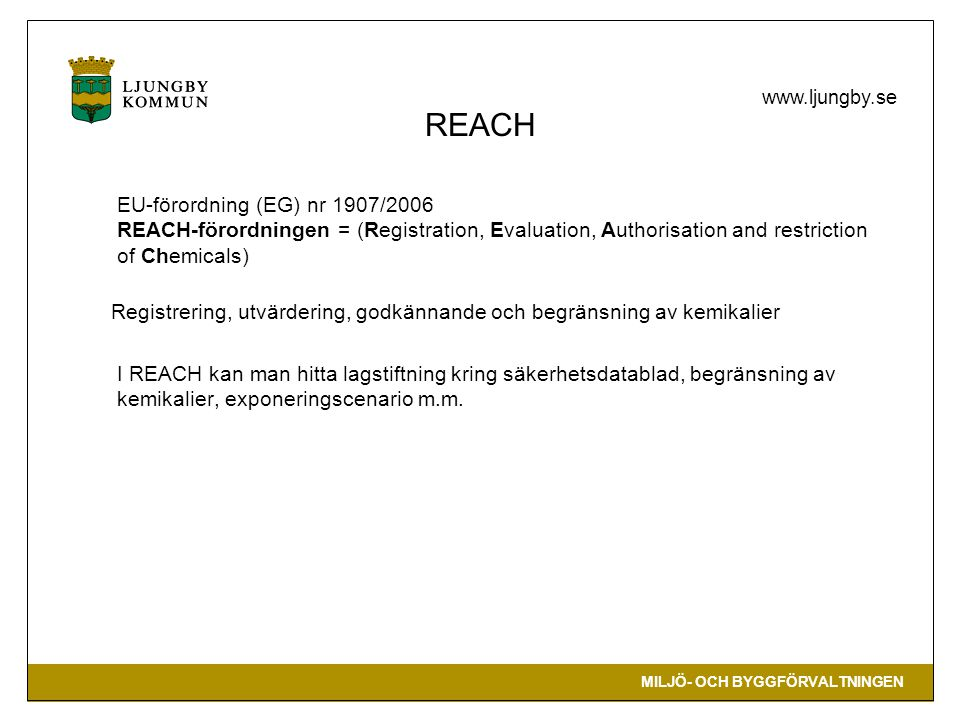 REACH EU-förordning (EG) nr 1907/2006 REACH-förordningen = (Registration, Evaluation, Authorisation and restriction of Chemicals)