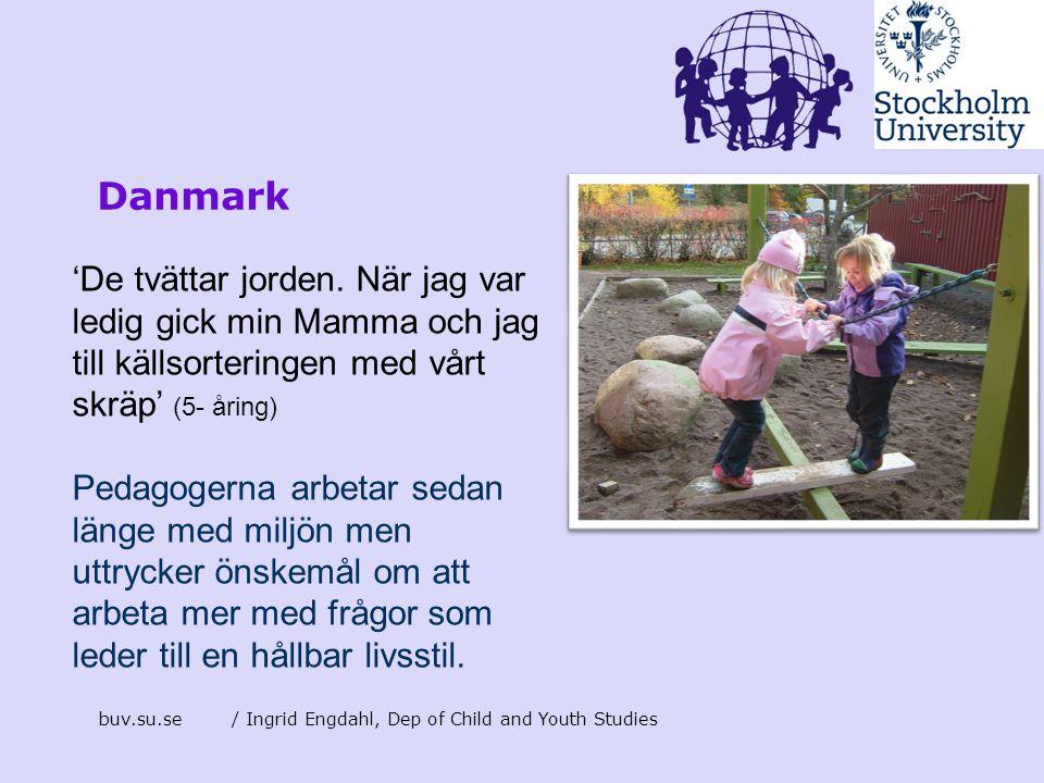 Danmark 'De tvättar jorden. När jag var ledig gick min Mamma och jag till källsorteringen med vårt skräp' (5- åring)