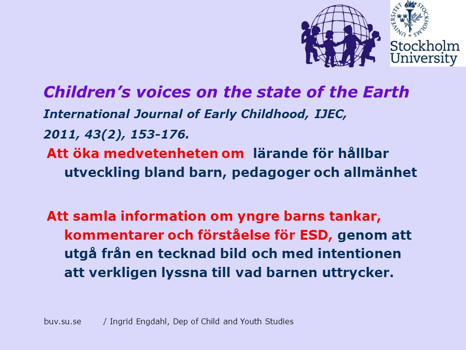 Children's voices on the state of the Earth International Journal of Early Childhood, IJEC, 2011, 43(2), 153-176.