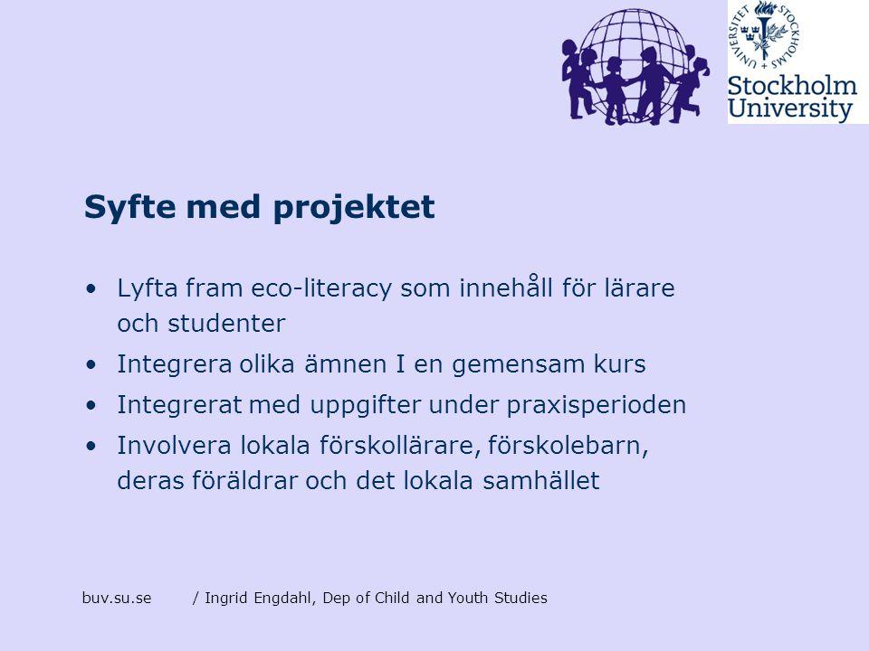 Syfte med projektet Lyfta fram eco-literacy som innehåll för lärare och studenter. Integrera olika ämnen I en gemensam kurs.