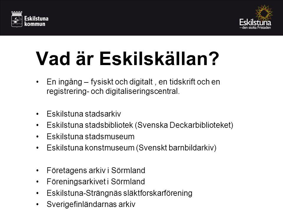 Vad är Eskilskällan En ingång – fysiskt och digitalt , en tidskrift och en registrering- och digitaliseringscentral.