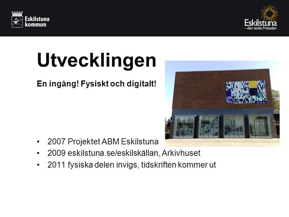 Utvecklingen En ingång! Fysiskt och digitalt!