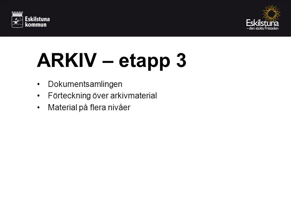 ARKIV – etapp 3 Dokumentsamlingen Förteckning över arkivmaterial