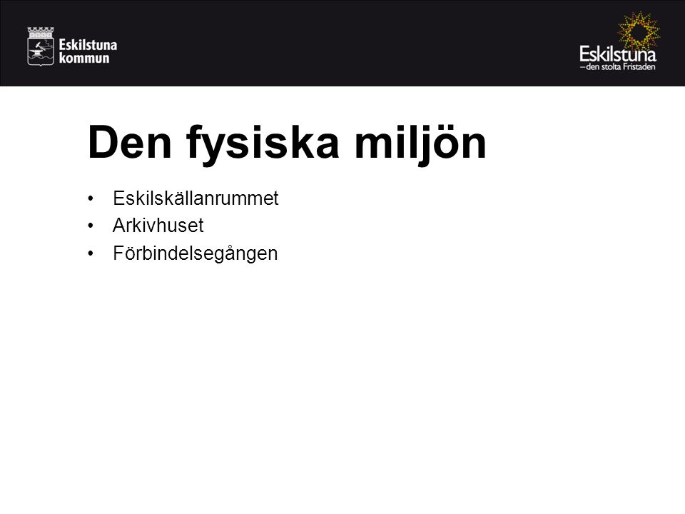 Den fysiska miljön Eskilskällanrummet Arkivhuset Förbindelsegången