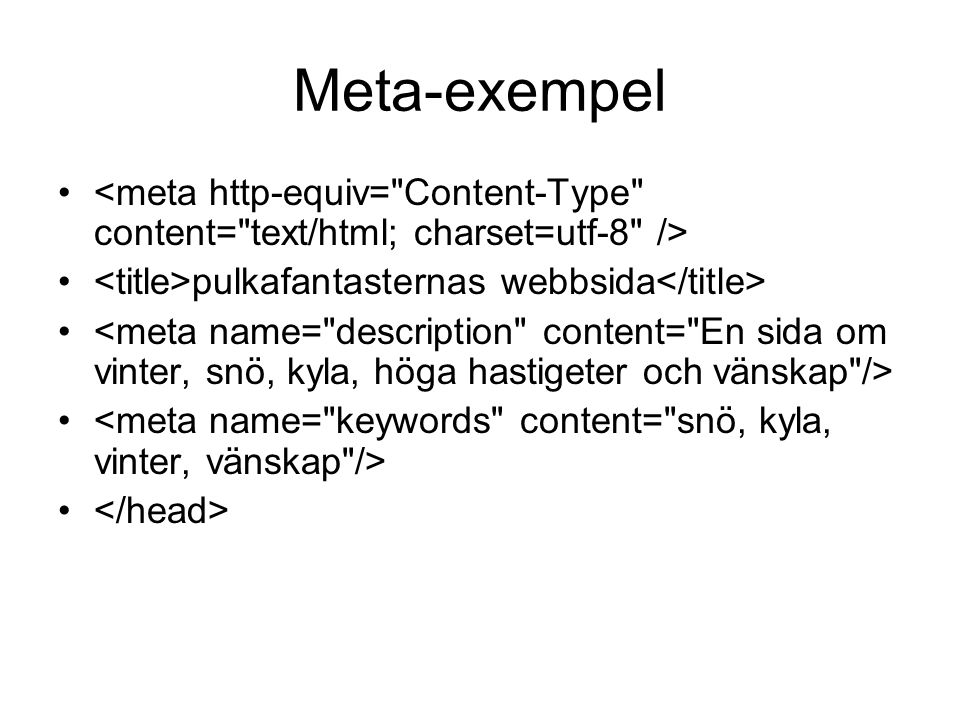Meta-exempel <meta http-equiv= Content-Type content= text/html; charset=utf-8 /> <title>pulkafantasternas webbsida</title>