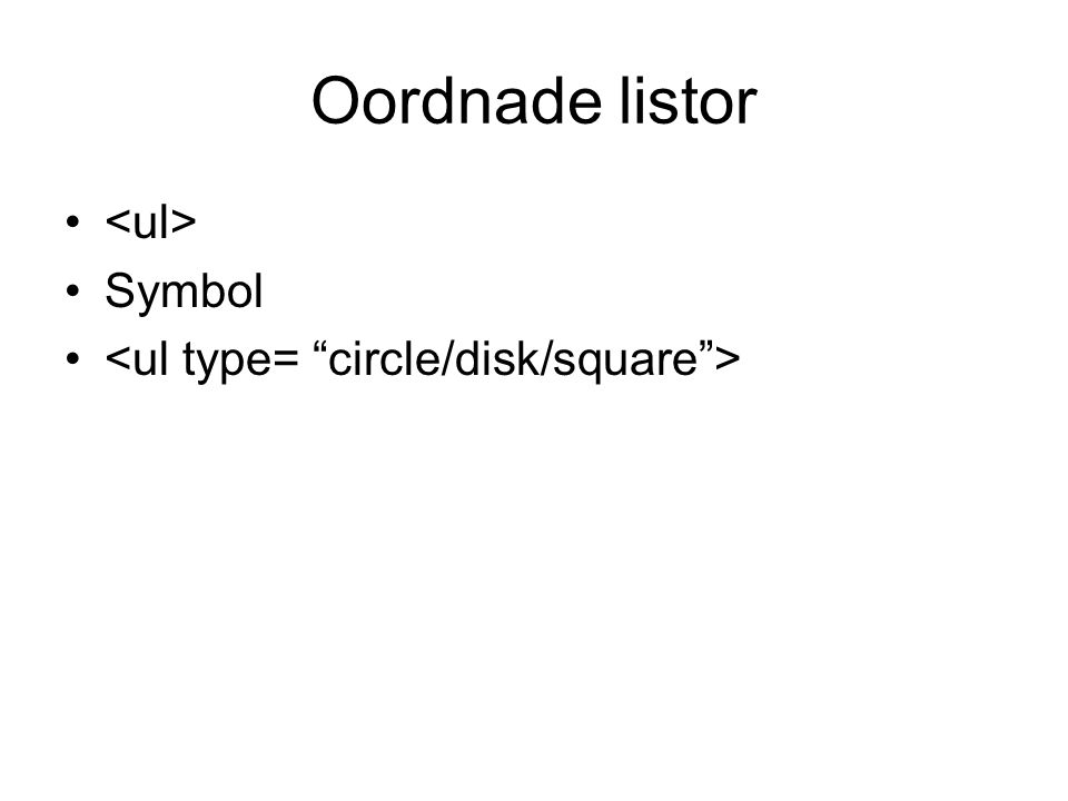 Oordnade listor <ul> Symbol