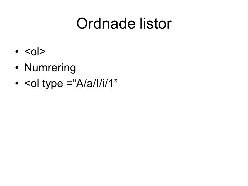 Ordnade listor <ol> Numrering <ol type = A/a/I/i/1