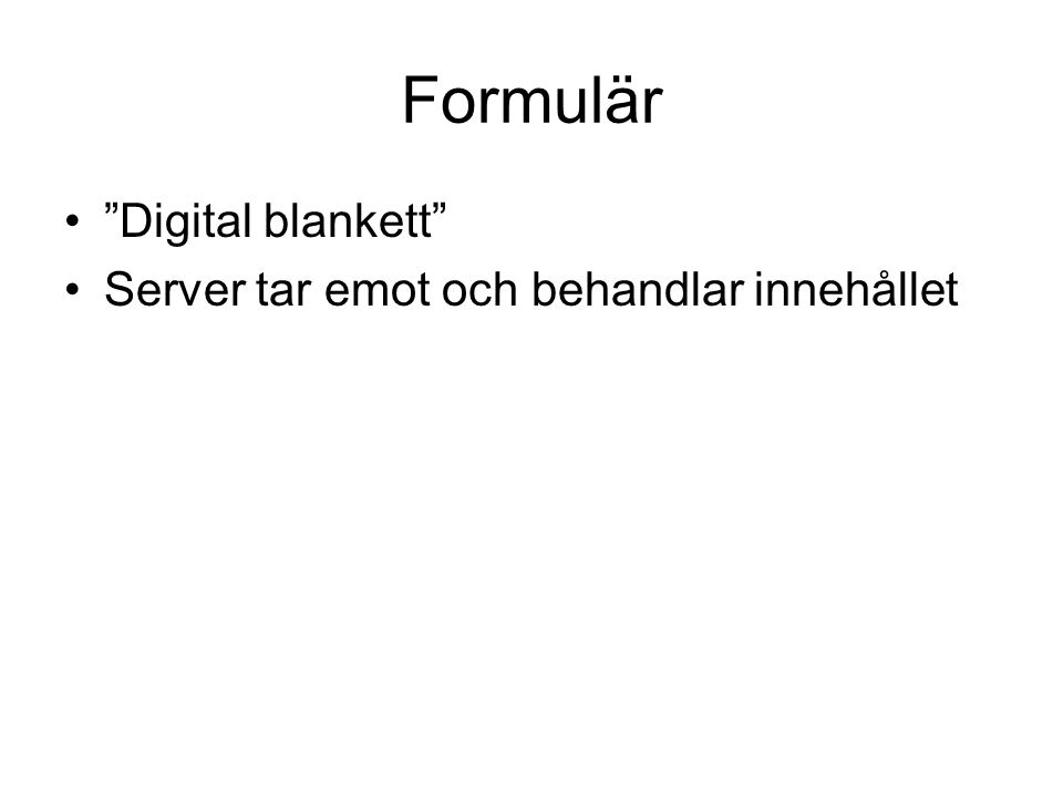 Formulär Digital blankett Server tar emot och behandlar innehållet