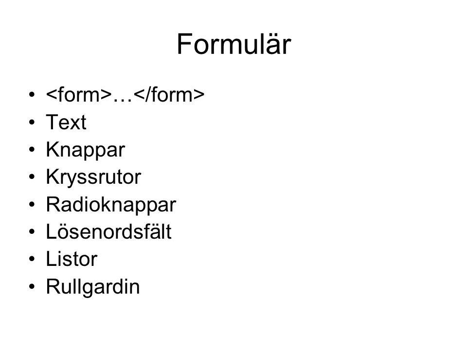 Formulär <form>…</form> Text Knappar Kryssrutor