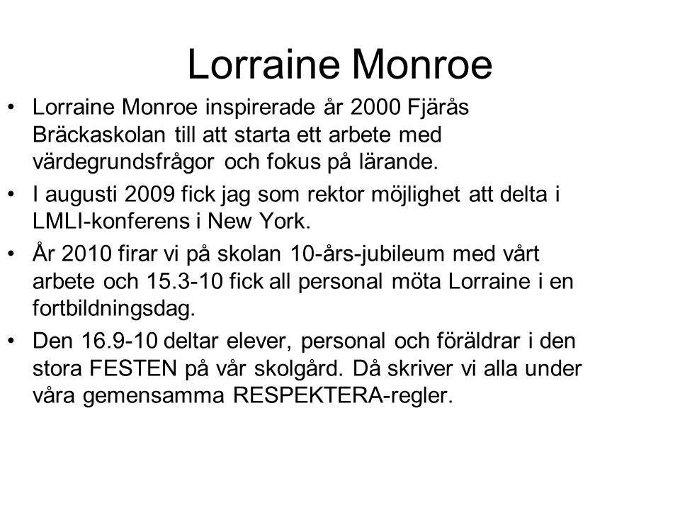 Lorraine Monroe Lorraine Monroe inspirerade år 2000 Fjärås Bräckaskolan till att starta ett arbete med värdegrundsfrågor och fokus på lärande.