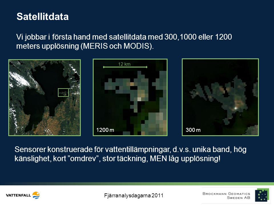 Satellitdata Vi jobbar i första hand med satellitdata med 300,1000 eller 1200 meters upplösning (MERIS och MODIS).