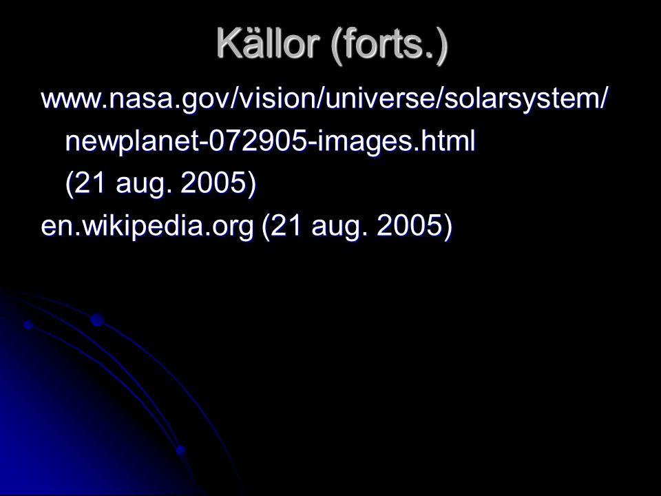 Källor (forts.) www.nasa.gov/vision/universe/solarsystem/