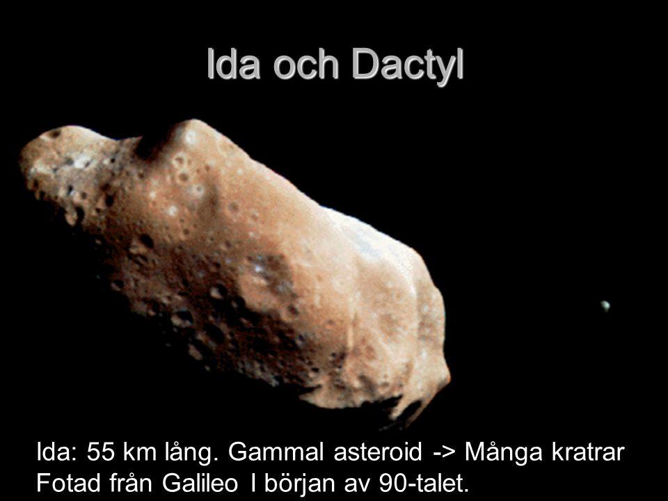 Ida och Dactyl Ida: 55 km lång. Gammal asteroid -> Många kratrar
