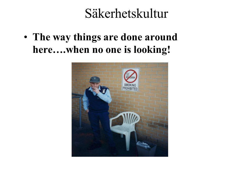 Säkerhetskultur The way things are done around here….when no one is looking!